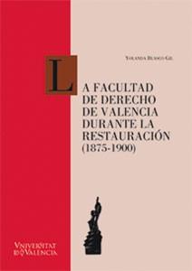 La Facultad de Derecho de Valencia durante la Restauración (1875-1900)