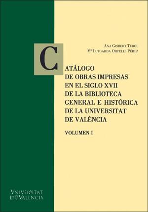 Catálogo de obras impresas en el siglo XVII de la Biblioteca General e Histórica de la Universitat de València