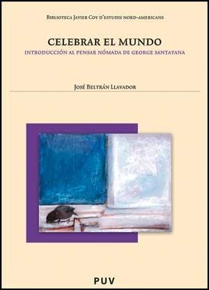Celebrar el mundo. Introducción al pensar nómada de George Santayana