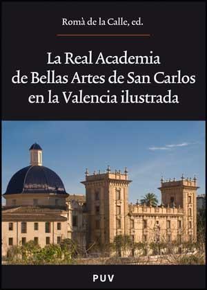 La Real Academia de Bellas Artes de San Carlos en la Valencia ilustrada