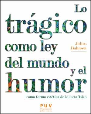 Lo trágico como ley del mundo y el humor como forma estética de lo metafísico