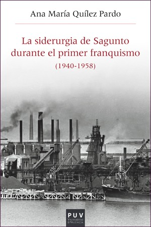 La siderurgia de Sagunto durante el primer Franquismo (1940-1958)
