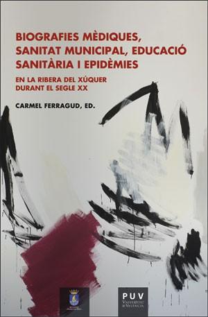 Biografies mèdiques, sanitat municipal, educació sanitària i epidèmies en la Ribera del Xúquer durant el segle XX