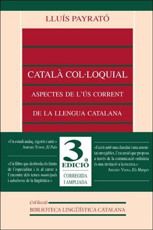 Català col·loquial. Aspectes de l'ús corrent de la llengua catalana (3a ed.)