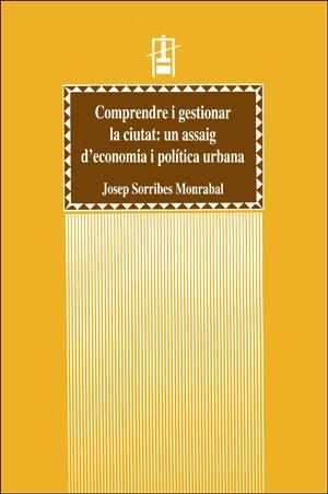 Comprendre i gestionar la ciutat: un assaig d'economia i política urbana