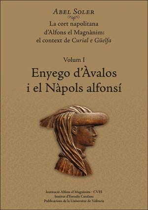 La cort napolitana d'Alfons el Magnànim:  el context de Curial e Güelfa. Volum I: Enyego d'Àvalos i el Nàpols alfonsí.