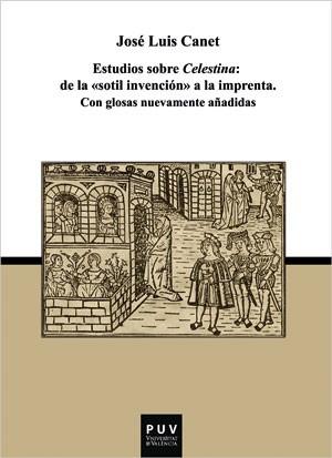 """Estudios sobre Celestina: De la """"sotil invención"""" a la imprenta"""