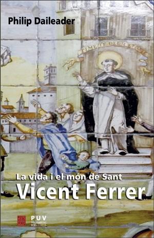 La vida i el món de Sant Vicent Ferrer