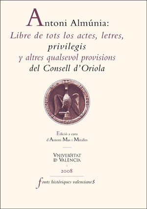 Antoni Almúnia: Libre de tots los actes, letres, privilegis y altres qualsevol provisions del Consell d'Oriola