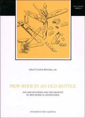 New Beer in an Old Bottle. Eduard Buchner and the Growth of Biochemical Knowledge