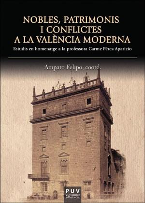 Nobles, patrimonis i conflictes a la València moderna
