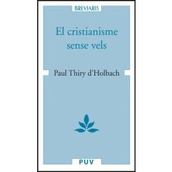 El cristianisme sense vels, o examen dels principis i dels efectes de la religió cristiana