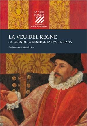 La veu del Regne. 600 anys de la Generalitat Valenciana
