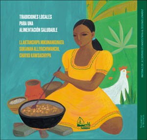 Tradiciones locales para una alimentación saludable/Llaktanchipa mikunankunata sukaman alliyachiwanchi, chayku kawsachiypa