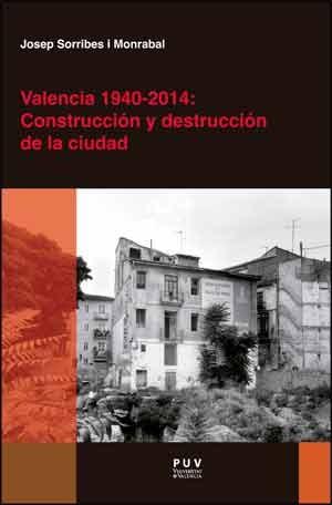 Valencia 1940-2014: Construcción y destrucción de la ciudad