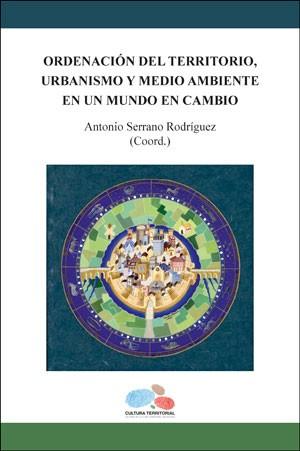 Ordenación del territorio, urbanismo y medio ambiente en un mundo en cambio