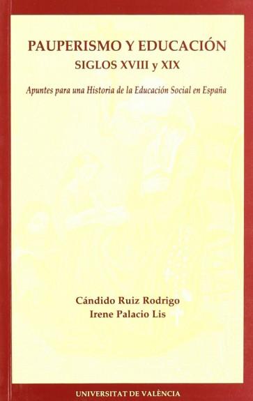 Pauperismo y educación. Siglos XVIII y XIX. (Apuntes para una historia de la educación social en España)