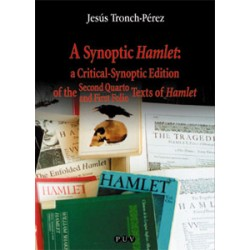 A Synoptic Hamlet: a Critical-Synoptic Edition of the Second Quarto and First Folio Texts of Hamlet