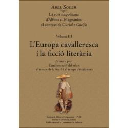 La cort napolitana d'Alfons el Magnànim:  el context de Curial e Güelfa. Volum III: L'Europa cavalleresca i la ficció literària (2 toms)