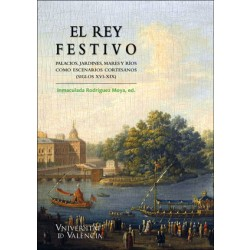 El rey festivo: Palacios, jardines, mares i ríos como escenarios cortesanos (siglos XVI-XIX)