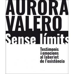 Aurora Valero, sense límits. Testimonis i emocions al laberint de l'existència