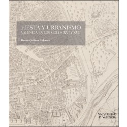 Fiesta y urbanismo. Valencia en los siglos XVI y XVII