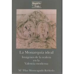 La Monarquía ideal. Imágenes de la realeza en la Valencia moderna
