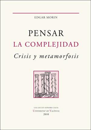 Pensar la complejidad. Crisis y metamorfosis (1ª ed. rústica)